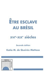 Katia de Queiros Mattoso - Etre esclave au Brésil - XVIe-XIXe siècles.