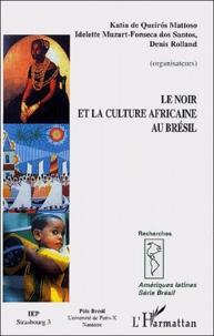 Katia de Queiros Mattoso et Idelette Muzart - Le noir et la culture africaine au Brésil.