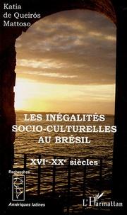 Katia de Queiros Mattoso - Les inégalités socio-culturelles au Brésil - XVIe-XXe siècles.