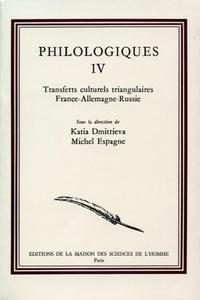 Katia Dmitrieva et Michel Espagne - Philologiques - Tome 4, Transferts culturels triangulaires France-Allemagne-Russie.