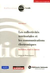Katia Duhamel - Les collectivités territoriales et les communications électroniques - Initiatives, droit et contrats.