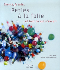 Katia Feder - Perles à la folie - ... Et tout ce qui s'ensuit.