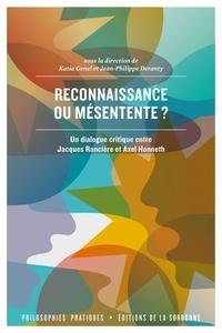Katia Genel et Jean-Philippe Deranty - Reconnaissance ou mésentente ? - Un dialogue critique entre Jacques Rancière et Axel Honneth.
