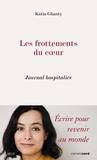 Katia Ghanty - Les frottements du coeur - Journal hospitalier.