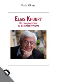 Katia Ghosn - Elias Khoury - De l'engagement au postmodernisme.