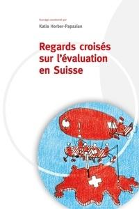 Regards croisés sur l'évaluation en Suisse - Katia Horber-Papazian |