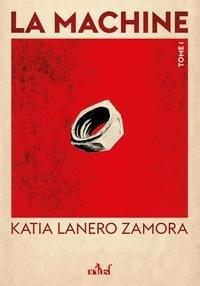 Katia Lanero Zamora - La Machine Tome 1 : Terre de sang et de sueur.