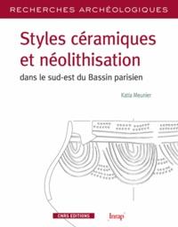 Katia Meunier - Styles céramiques et néolithisation dans le sud-est du Bassin parisien - Une évolution Rubané - Villeneuve-Saint-Germain.