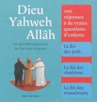 Katia Mrowiec et Michel Kubler - Dieu, Yahweh, Allâh - Les grandes questions sur les trois religions.
