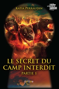 Katia Perraudin - Le secret du camp interdit - Tome 1.