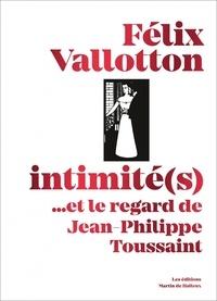 Katia Poletti et Jean-Philippe Toussaint - Félix Vallotton, intimité(s) - ...et le regard de Jean-Philippe Toussaint.