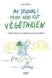 Katia Raffarin - Au secours ! Mon ado est végétarien ! - Guide pratique à l'usage de parents bienveillants.