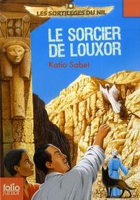 Katia Sabet et Philippe Biard - Le sorcier de Louxor.