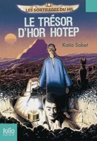 Katia Sabet - Le trésor d'Hor Hotep.