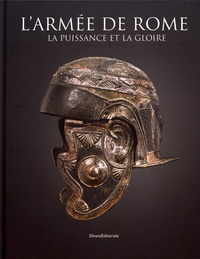 Katia Schörle et Claude Sintes - L'armée de Rome - La puissance et la gloire.