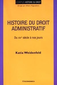 Katia Weidenfeld - Histoire du droit administratif - Du XVIe siècle à nos jours.