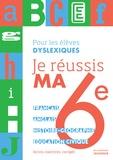 Katia Wolek et Muriel Romans - Je réussis ma 6e - Pour les élèves dyslexiques.