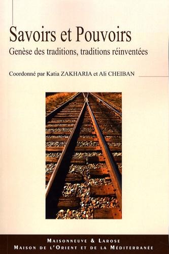 Katia Zakharia et Ali Cheiban - Savoirs et pouvoirs - Genèse des traditions, traditions réinventées.