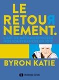 Katie Byron - Le retournement - L'art de métamorphoser nos souffrances en joie.