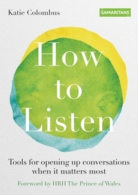 Katie Colombus - How to Listen - Tools for opening up conversations when it matters most.