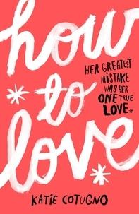 Katie Cotugno - How to Love.