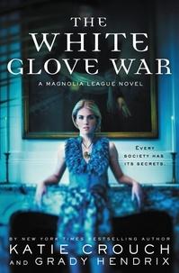 Katie Crouch et Grady Hendrix - The White Glove War.