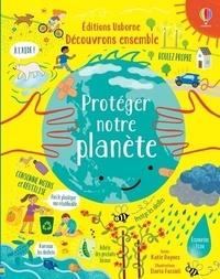 Katie Daynes et Ilaria Faccioli - Découvrons ensemble - Protéger notre planète.
