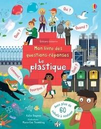 Katie Daynes et Marie-Eve Tremblay - Le plastique - Mon livre des questions-réponses.