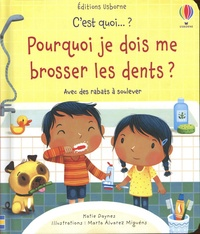 Katie Daynes et Marta Alvarez Miguéns - Pourquoi je dois me brosser les dents ? - Avec des rabats à soulever.