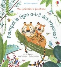 Katie Daynes et Christine Pym - Pourquoi le tigre a-t-il des rayures ?.