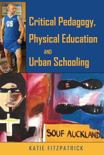 Katie Fitzpatrick - Critical Pedagogy, Physical Education and Urban Schooling.