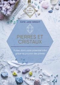 Pierres et cristaux- Puisez dans votre potentiel infini grâce au pouvoir des pierres - Katie-Jane Wright |