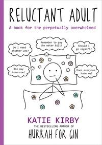 Katie Kirby - Hurrah for Gin: Reluctant Adult - A book for the perpetually overwhelmed.