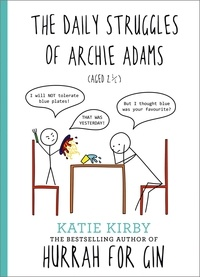 Katie Kirby - Hurrah for Gin: The Daily Struggles of Archie Adams (Aged 2 ¼) - The perfect gift for mums.