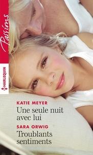 Katie Meyer et Sara Orwig - Une seule nuit avec lui - Troublants sentiments.