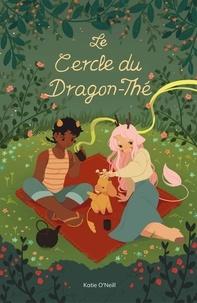Katie O'Neill et Célia Joseph - Le cercle du Dragon-Thé.