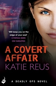 Katie Reus - A Covert Affair: Deadly Ops 5 (A series of thrilling, edge-of-your-seat suspense).