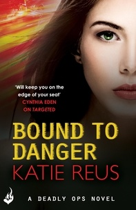 Katie Reus - Bound to Danger: Deadly Ops Book 2 (A series of thrilling, edge-of-your-seat suspense).