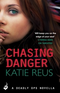 Katie Reus - Chasing Danger: A Deadly Ops Novella 2.5 (A series of thrilling, edge-of-your-seat suspense).