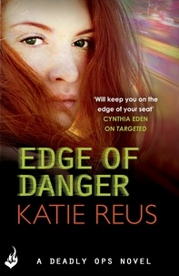 Katie Reus - Edge Of Danger: Deadly Ops 4 (A series of thrilling, edge-of-your-seat suspense).