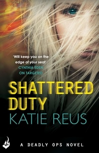 Katie Reus - Shattered Duty: Deadly Ops Book 3 (A series of thrilling, edge-of-your-seat suspense).