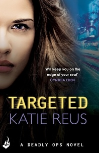 Katie Reus - Targeted: Deadly Ops Book 1 (A series of thrilling, edge-of-your-seat suspense).