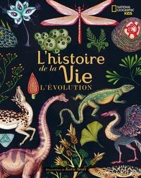 Katie Scott et John Rostron - L'histoire de la vie - L'évolution.