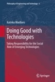 Katinka Waelbers - Doing good with technologies: taking responsibility for the social role of emerging technologies.