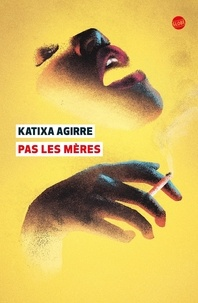 Katixa Agirre - Pas les mères.