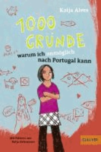 Katja Alves - 1000 Gründe, warum ich unmöglich nach Portugal kann - Roman für Kinder.
