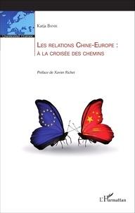 Katja Banik - Les relations Chine-Europe : à la croisée des chemins.
