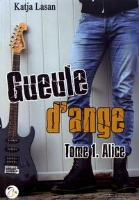 Katja Lasan - Gueule d'ange Tome 1 : Alice.