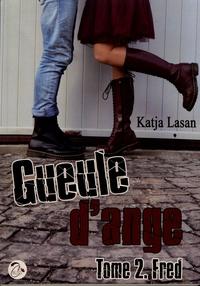 Katja Lasan - Gueule d'ange Tome 2 : Fred.