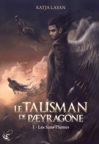 Katja Lasan - Le talisman de Paeyragone Tome 1 : Les Sans-Plumes.